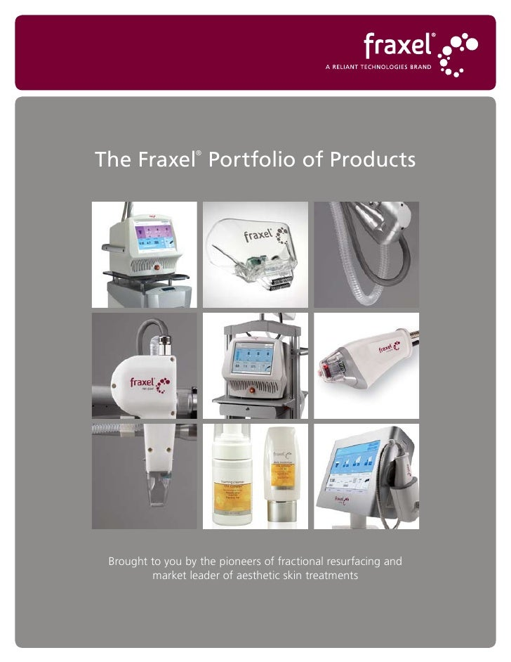 The Fraxel Portfolio of Products                   ®      Brought to you by the pioneers of fractional resurfacing and    ...