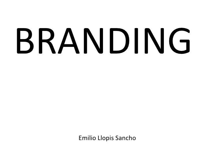 BRANDING                                  Emilio Llopis SanchoBRANDING – Emilio Llopis Sancho          -1-             emi...