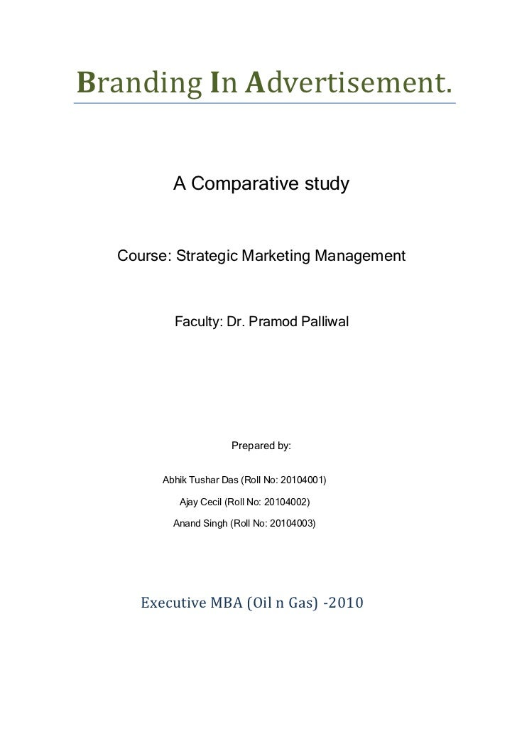 Branding In Advertisement.          A Comparative study  Course: Strategic Marketing Management          Faculty: Dr. Pram...
