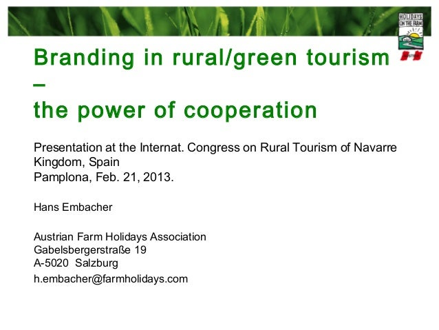 Branding in rural/green tourism–the power of cooperationPresentation at the Internat. Congress on Rural Tourism of Navarre...