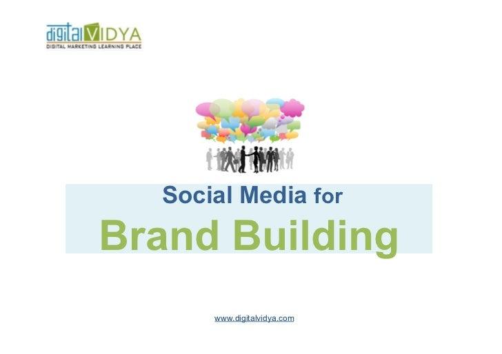 Social Media forBrand Building      www.digitalvidya.com