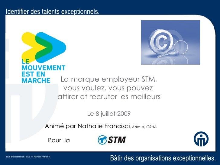 Identifier des talents exceptionnels.                                                         La marque employeur STM,    ...