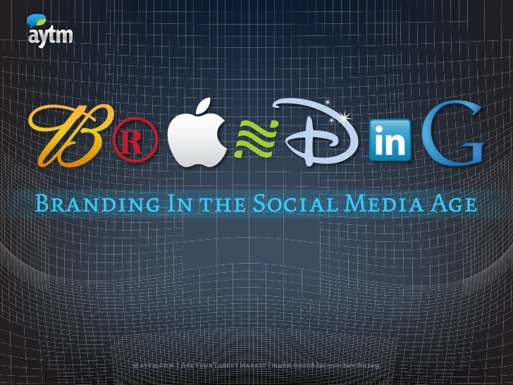 Branding In the Social Media Age       © aytm.com   Ask Your Target Market   market research has never been this easy