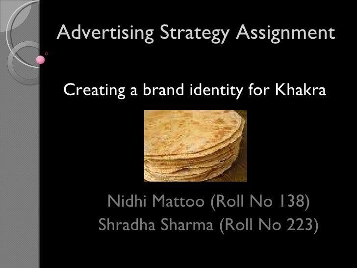 Advertising Strategy Assignment Nidhi Mattoo (Roll No 138) Shradha Sharma (Roll No 223) Creating a brand identity for Khakra
