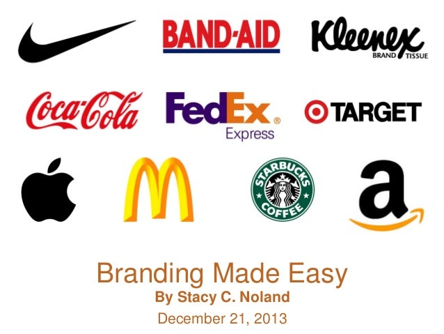 Branding Made Easy By Stacy C. Noland December 21, 2013