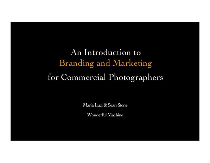 An Introduction to  Branding and Marketingfor Commercial Photographers         Maria Luci  Sean Stone                     ...