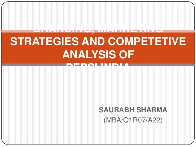 BRANDING, MARKETING STRATEGIES AND COMPETETIVE ANALYSIS OF PEPSI INDIA  SAURABH SHARMA (MBA/Q1R07/A22)