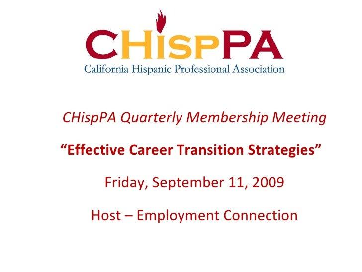 "<ul><li>CHispPA Quarterly Membership Meeting </li></ul><ul><li>"" Effective Career Transition Strategies""   </li></ul><ul>..."