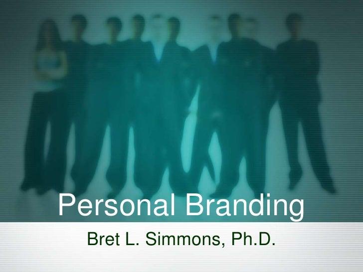Personal Branding<br />Bret L. Simmons, Ph.D.<br />