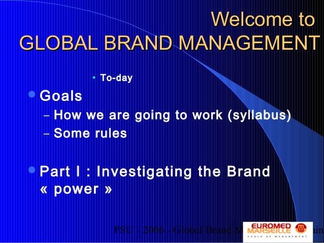 PSU - 2006 - Global Brand Management - AlainWelcome toWelcome toGLOBAL BRAND MANAGEMENTGLOBAL BRAND MANAGEMENT• To-dayGoa...