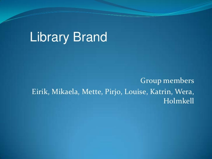Library Brand                                  Group membersEirik, Mikaela, Mette, Pirjo, Louise, Katrin, Wera,           ...
