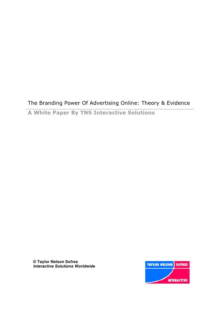 The Branding Power Of Advertising Online: Theory & Evidence A White Paper By TNS Interactive Solutions      © Taylor Nelso...