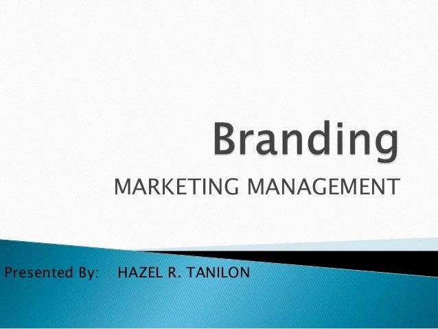 MARKETING MANAGEMENTPresented By:   HAZEL R. TANILON