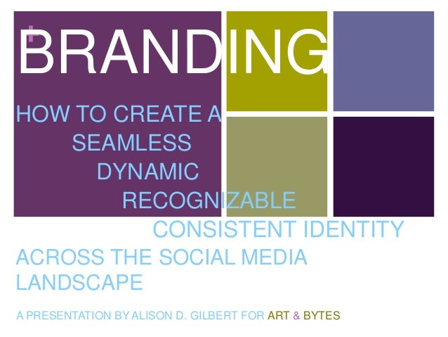 + BRANDING HOW TO CREATE A SEAMLESS DYNAMIC RECOGNIZABLE CONSISTENT IDENTITY ACROSS THE SOCIAL MEDIA LANDSCAPE A PRESENTAT...