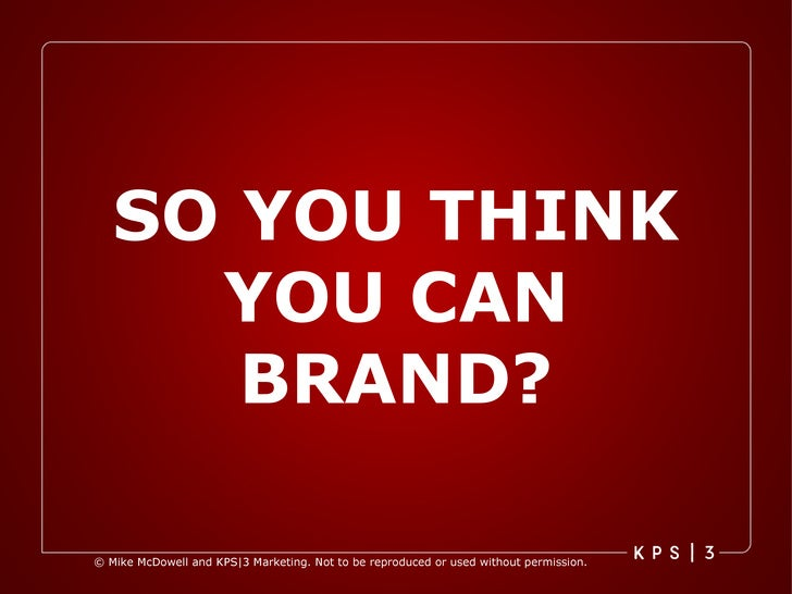SO YOU THINK YOU CAN BRAND?