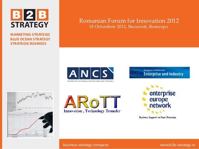 Romanian Forum for Innovation 2012                                    18 Octombrie 2012, Bucuresti, RomexpoMARKETING STRAT...