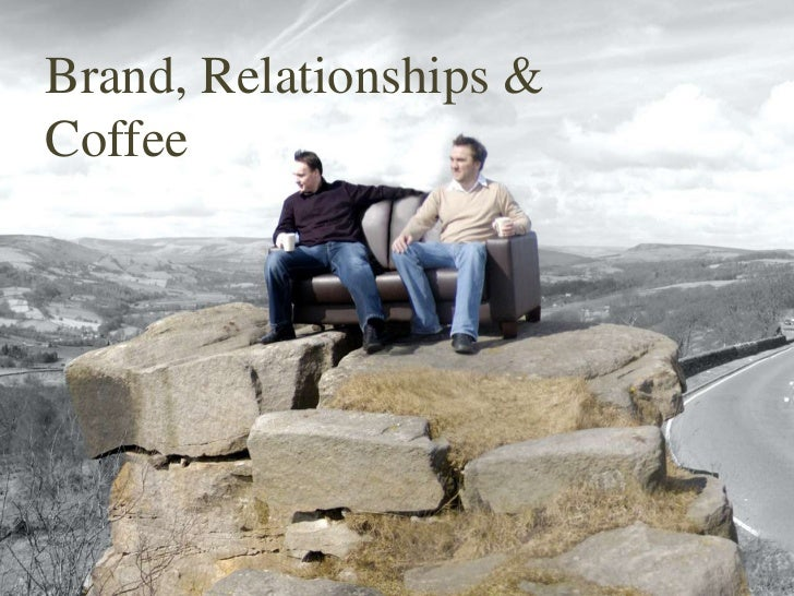Branding relationships and coffee