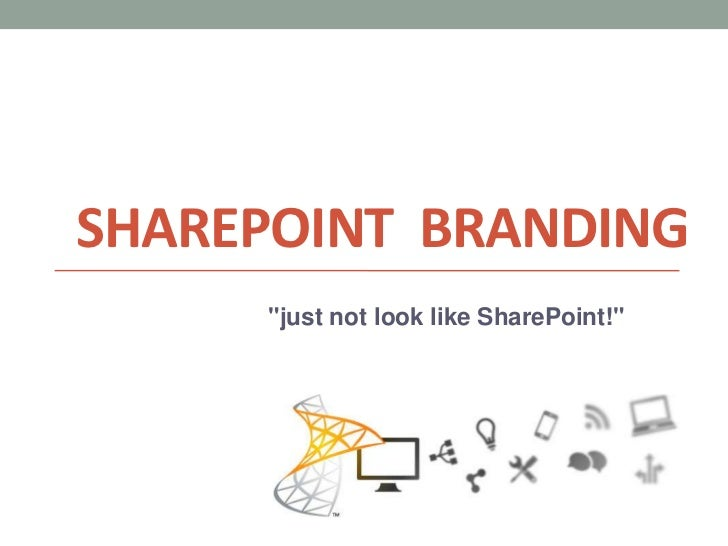 "Sharepoint  Branding<br />""just not look like SharePoint!""<br />"