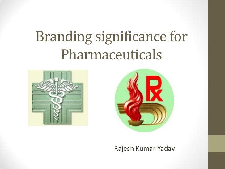 Branding significance for   Pharmaceuticals            Rajesh Kumar Yadav