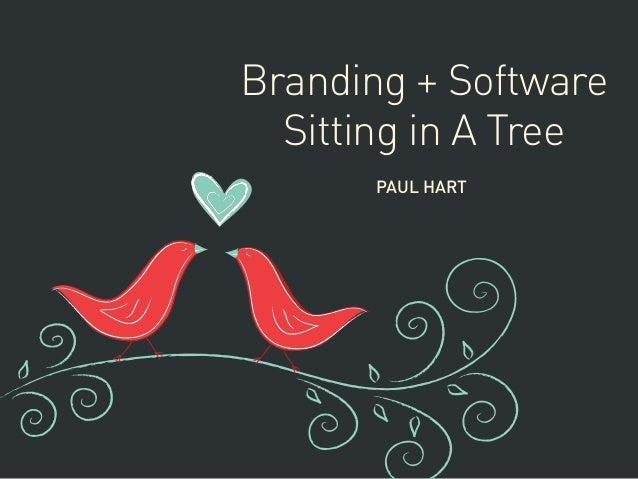 Branding + Software Sitting in A Tree PAUL HART