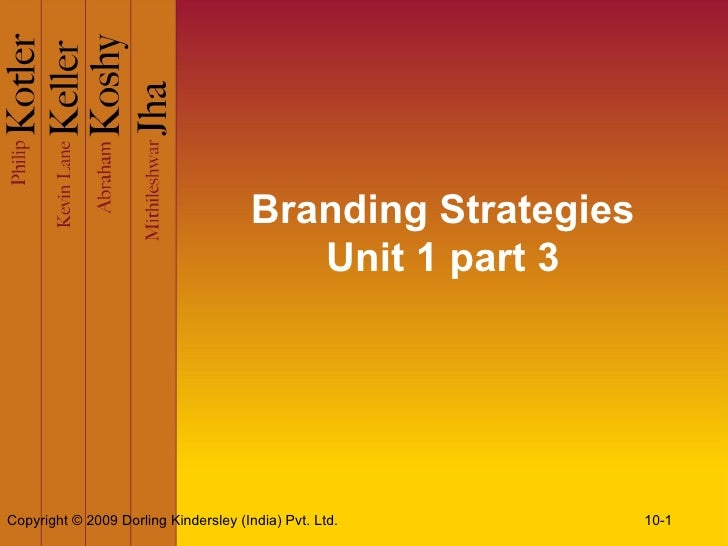 Branding Strategies                                          Unit 1 part 3Copyright © 2009 Dorling Kindersley (India) Pvt....