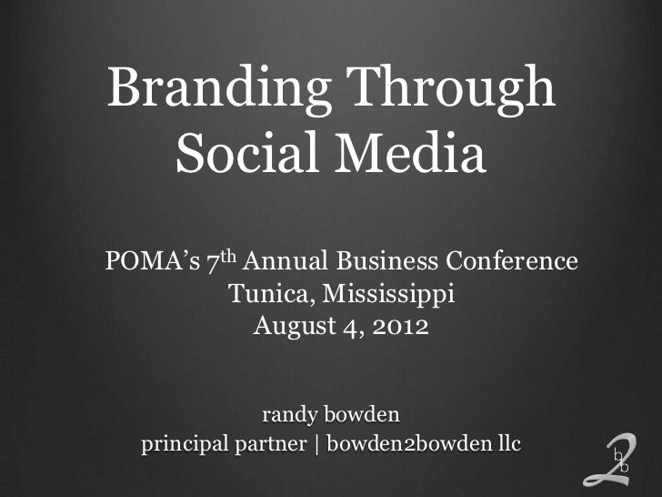 Branding Through  Social MediaPOMA's 7th Annual Business Conference         Tunica, Mississippi            August 4, 2012 ...