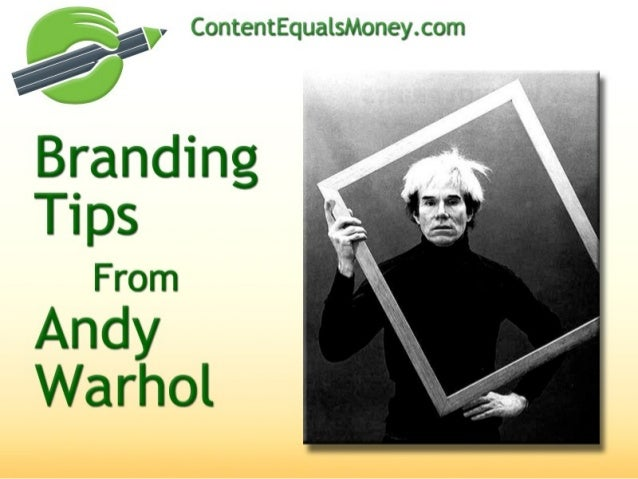 Branding Tips from Andy Warhol                       In 2006,the International Herald Tribune published                  ...