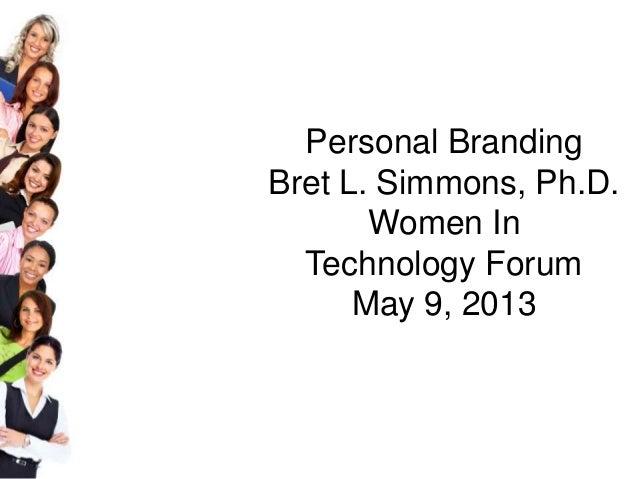 Personal BrandingBret L. Simmons, Ph.D.Women InTechnology ForumMay 9, 2013