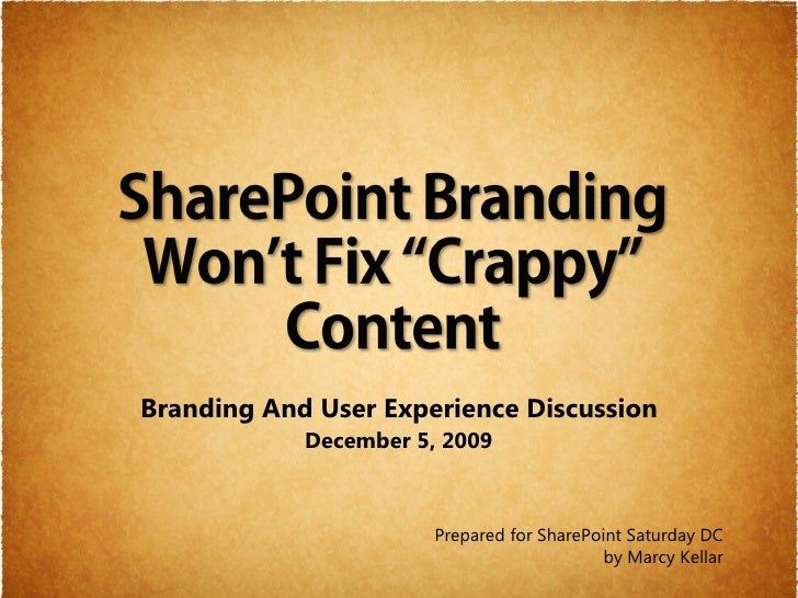 Branding And User Experience Discussion             December 5, 2009                           Prepared for SharePoint Sat...