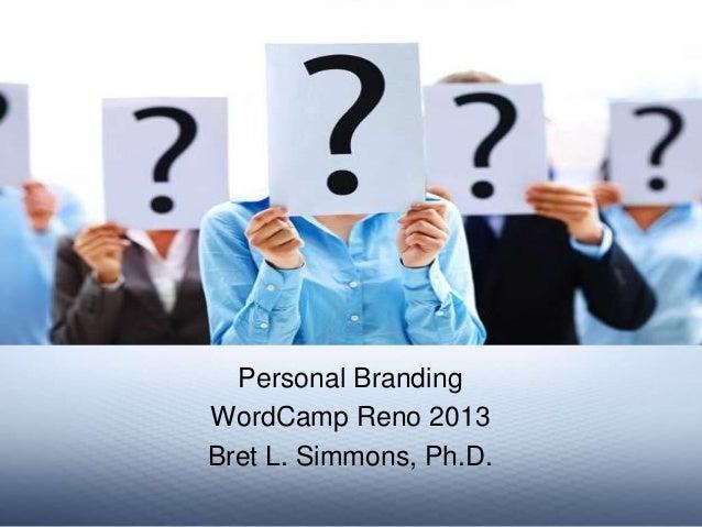 Personal BrandingWordCamp Reno 2013Bret L. Simmons, Ph.D.