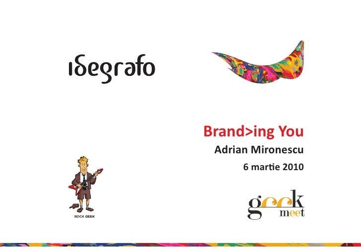 Brand>ing You -  Adrian Mironescu ( Idegrafo ) mart'10, GeekMeet Iasi
