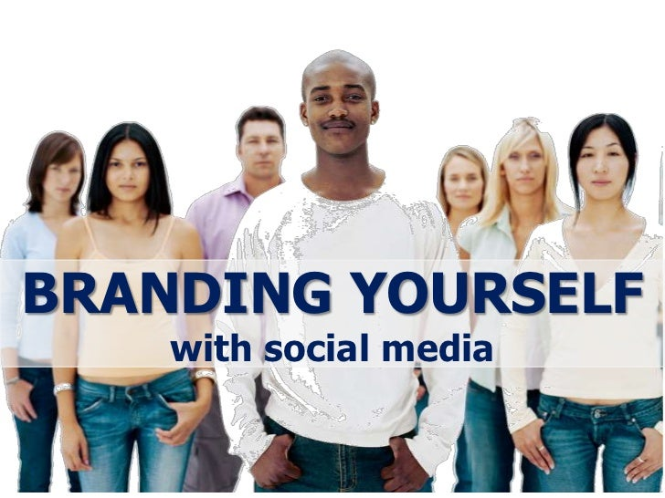 BRANDING YOURSELF    with social media