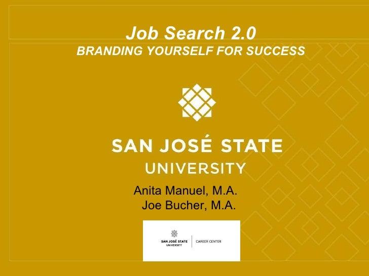 Job Search 2.0 F09 Job Search 2.0 BRANDING YOURSELF FOR SUCCESS Anita Manuel, M.A.  Joe Bucher, M.A.