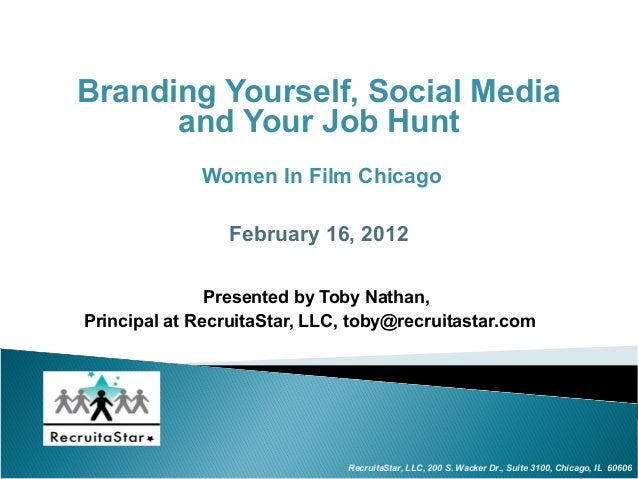 Branding Yourself, Social Media      and Your Job Hunt             Women In Film Chicago                 February 16, 2012...