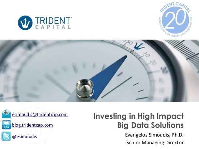 esimoudis@tridentcap.com   blog.tridentcap.com   @esimoudis    Investing in High Impact Big Data Solutions Evangelos...
