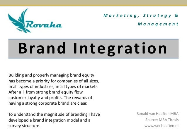 Brand Integration Ronald van Haaften MBA Source: MBA Thesis www.van-haaften.nl M a r k e t i n g , S t r a t e g y & M a n...