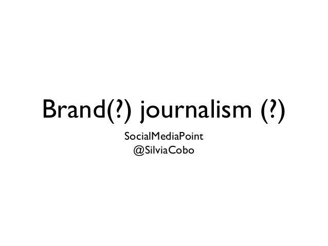 Brand(?) journalism (?)SocialMediaPoint@SilviaCobo