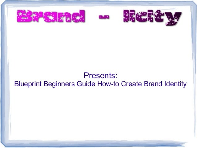 Presents: Blueprint Beginners Guide How-to Create Brand Identity