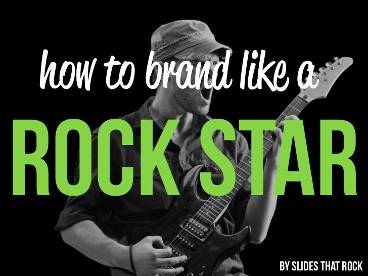 how to brand like aROCK STAR                BY SLIDES THAT ROCK