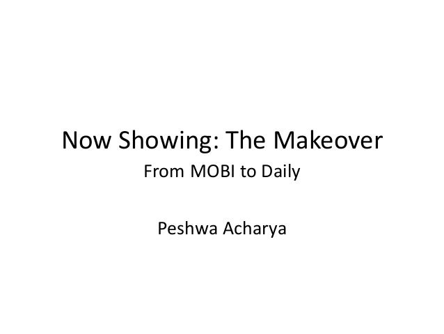 Now Showing: The Makeover From MOBI to Daily Peshwa Acharya