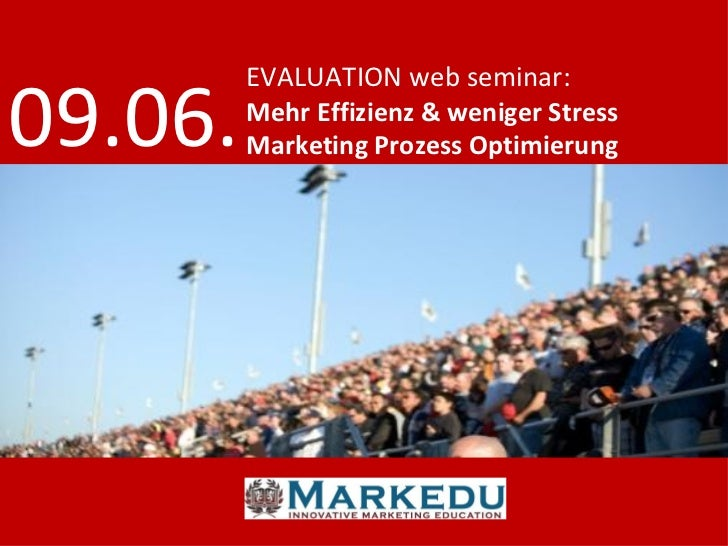 EVALUATION web seminar:  09.06.   Mehr Effizienz & weniger Stress          Marketing Prozess Optimierung