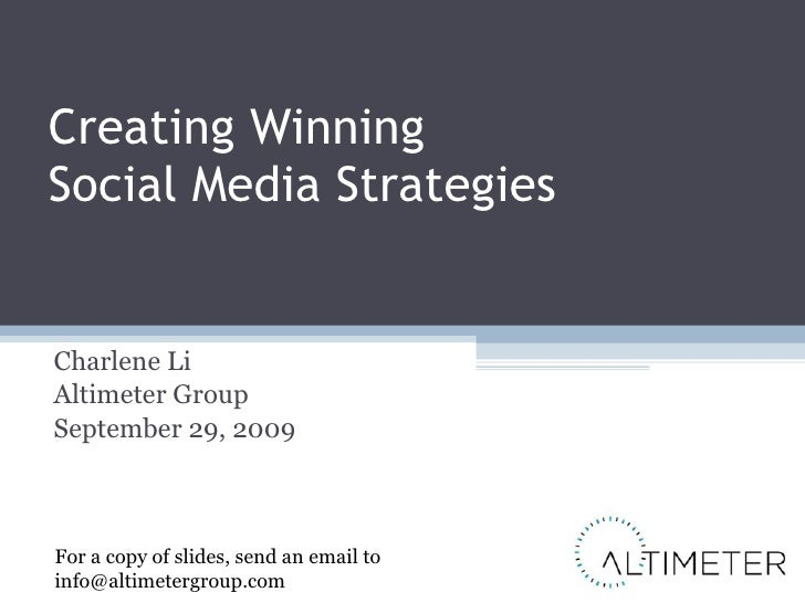 Creating Winning  Social Media Strategies Charlene Li Altimeter Group September 29, 2009 For a copy of slides, send an ema...