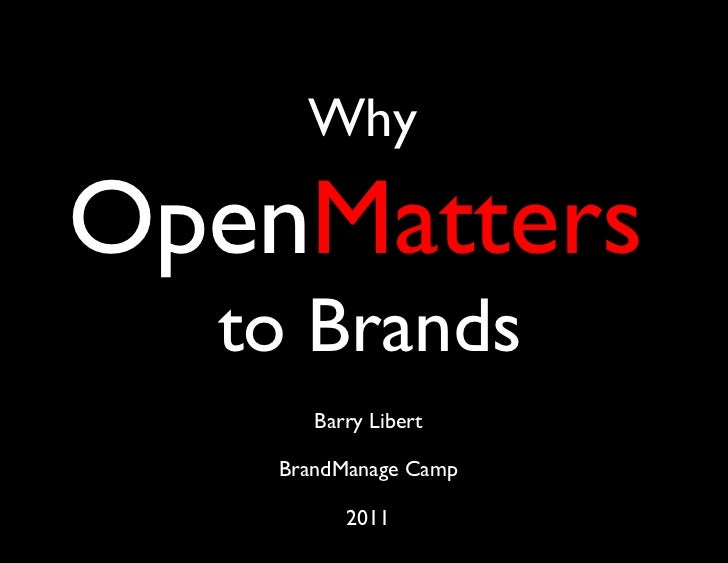 Why OpenMatters    to Brands           	        Barry Libert                   	     BrandManage Camp                    	...