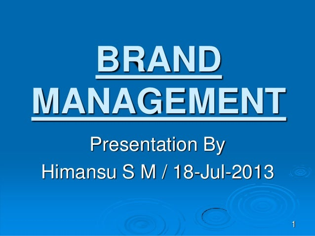 BRAND MANAGEMENT Presentation By Himansu S M / 18-Jul-2013 1