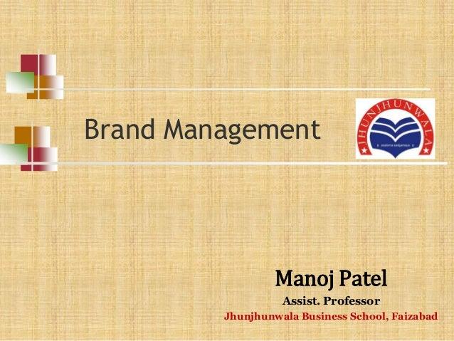 Brand Management Manoj Patel Assist. Professor Jhunjhunwala Business School, Faizabad