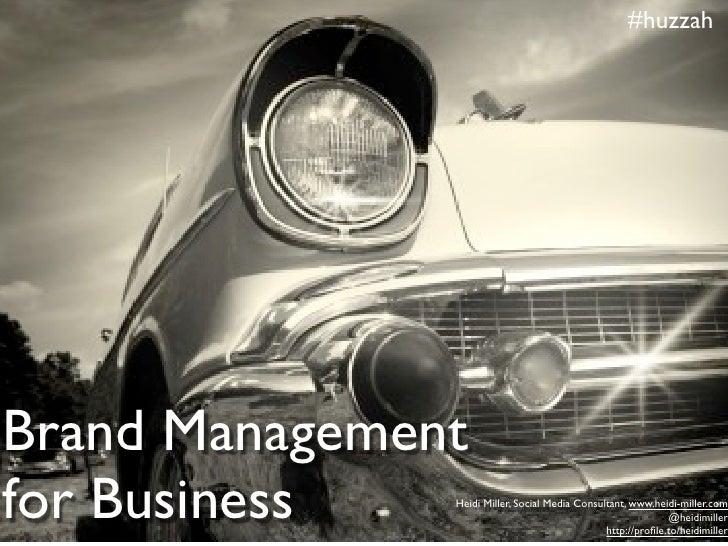 #huzzah     Brand Management for Business   Heidi Miller, Social Media Consultant, www.heidi-miller.com                   ...