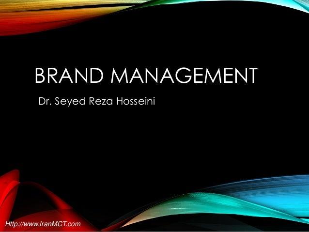 BRAND MANAGEMENT Dr. Seyed Reza Hosseini  Http://www.IranMCT.com