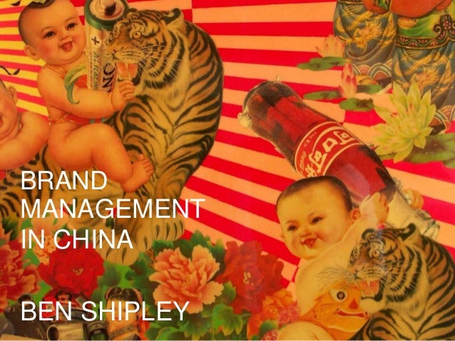 BRAND MANAGEMENT IN CHINA BEN SHIPLEY