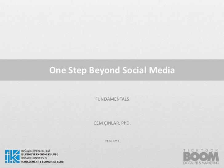 One Step Beyond Social Media          FUNDAMENTALS         CEM ÇINLAR, PhD.             21.06.2012