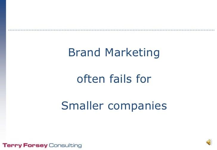 Brand Marketingoften fails forSmaller companies<br />
